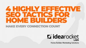 4 Highly Effective SEO Tactics for Home Builders