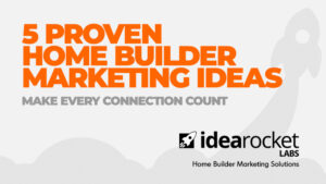 5 Proven Home Builder Marketing Strategies for 2021